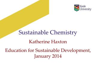Sustainable Chemistry Katherine Haxton Education for Sustainable Development, January 2014