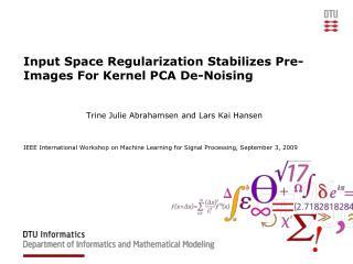 Input Space Regularization Stabilizes Pre-Images For Kernel PCA De-Noising