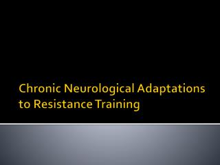 Chronic Neurological Adaptations to Resistance Training