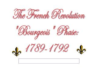 "The French Revolution ""Bourgeois"" Phase:       1789 -1792"