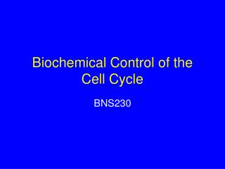 Biochemical Control of the Cell Cycle