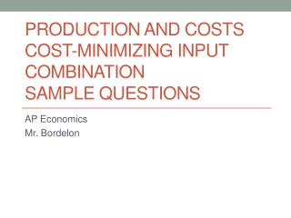 Production and Costs Cost-Minimizing  Input Combination Sample  Questions