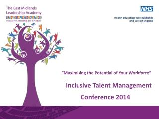� Maximising  the Potential of Your Workforce�     inclusive Talent Management  Conference 2014
