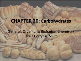 CHAPTER 20:  Carbohydrates General, Organic, & Biological Chemistry Janice Gorzynski  Smith