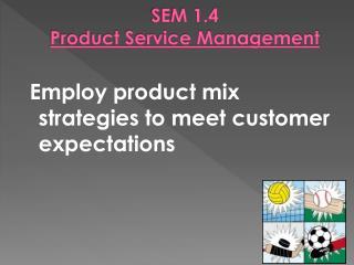 SEM 1.4  Product Service Management
