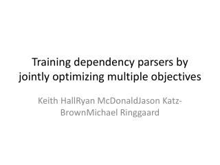 Training dependency parsers by jointly optimizing multiple objectives