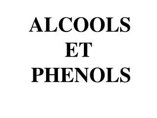 ALCOOLS ET  PHENOLS
