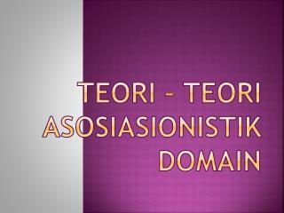 TEORI – TEORI ASOSIASIONISTIK DOMAIN