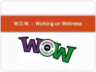 W.O.W. � Working on Wellness