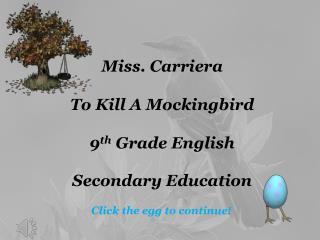 Miss. Carriera To Kill A Mockingbird 9 th  Grade English Secondary Education