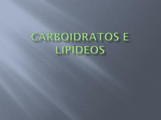 Carboidratos e lipídeos