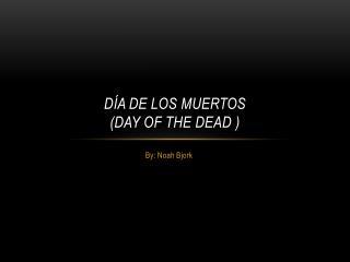 D�a de los  Muertos (Day  of the  dead )