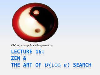 Lecture  16: Zen &  the Art of O ( log n )  Search