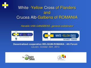 Decentralized cooperation BELGIUM-ROMANIA : 4th Forum Leuven ,  October 26 th ,  2013