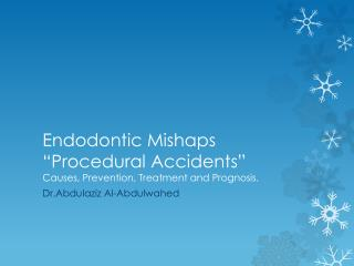 Endodontic Mishaps �Procedural Accidents� Causes, Prevention, Treatment and Prognosis.