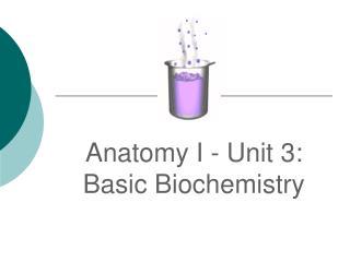 Anatomy I - Unit 3: Basic Biochemistry
