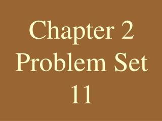 Chapter 2 Problem Set 11