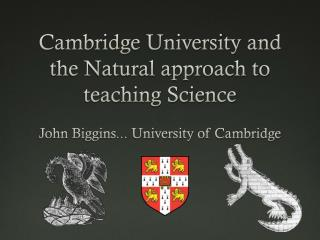 Cambridge University and the Natural approach to teaching Science