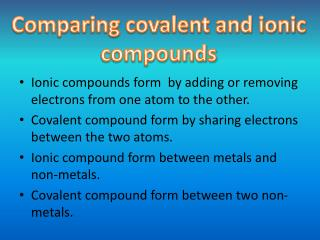 Ionic compounds form  by adding or removing electrons from one atom to the other.