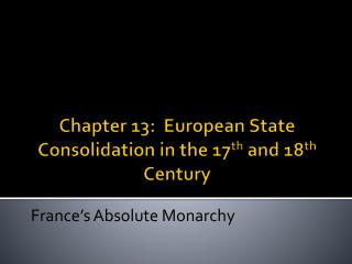 Chapter 13:  European State Consolidation in the 17 th  and 18 th  Century