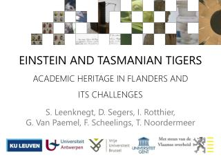 Einstein and Tasmanian  Tigers  academic  heritage in  Flanders and  its challenges