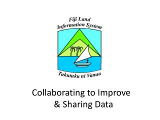 Collaborating to Improve   & Sharing Data