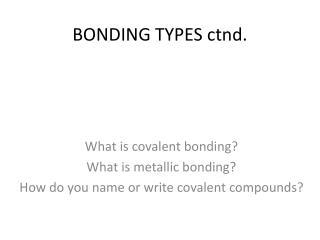 BONDING TYPES  ctnd .