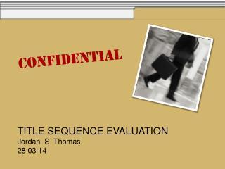 TITLE SEQUENCE  EVALUATION Jordan  S  Thomas 28 03 14