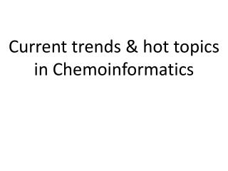 Current trends & hot topics in  Chemoinformatics