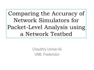 Comparing the Accuracy of Network Simulators for Packet-Level Analysis using a Network Testbed