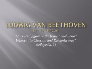Ludwig Van Beethoven by : Ty Cragun