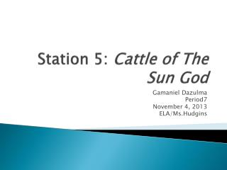 Station 5:  Cattle of The Sun God