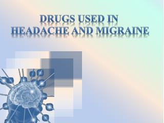 DRUGS USED IN  HEADACHE AND MIGRAINE