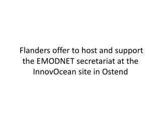 Flanders offer to host and support the EMODNET secretariat at the  InnovOcean  site in Ostend