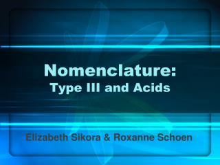 Nomenclature: Type III and Acids