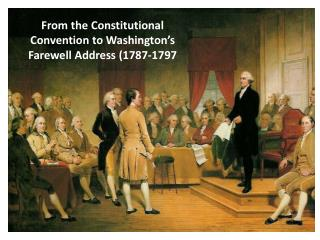 From the Constitutional Convention to Washington's Farewell Address (1787-1797