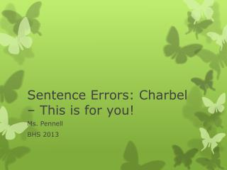 Sentence Errors:  Charbel  – This is for you!