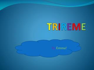 T R I R E M E