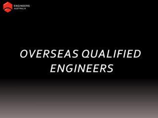 OVERSEAS QUALIFIED  ENGINEERS