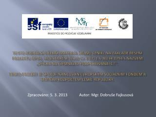 Zpracováno: 5. 3. 2013            Autor: Mgr.  Dobruše  Fajkusová