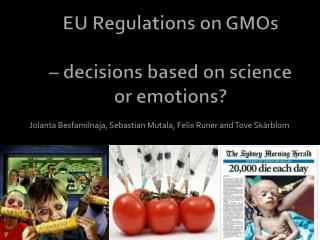 EU  R egulations  on GMOs –  decisions based  on science or emotions?