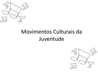 Movimentos Culturais da Juventude