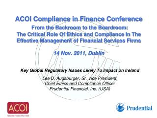 Key Global Regulatory Issues Likely To Impact on Ireland Lee D.  Augsburger , Sr. Vice President,