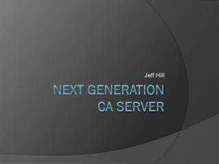 Next Generation  CA Server