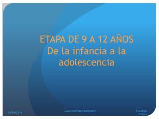 ETAPA DE 9 A 12 AÑOS  De la  infancia  a la  adolescencia