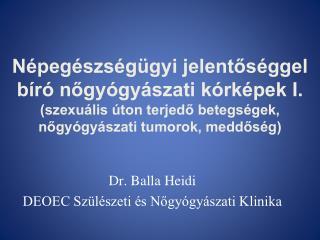 Dr. Balla Heidi DEOEC Szülészeti és Nőgyógyászati Klinika