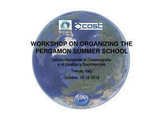 WORKSHOP ON ORGANIZING THE PERGAMON SUMMER SCHOOL