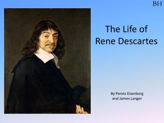 the life and influence of rene descartes Descartes' influence in mathematics is equally apparent the cartesian coordinate system (see below) was named after him descartes: the life and times of a genius.