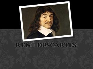 Ren é  Descartes