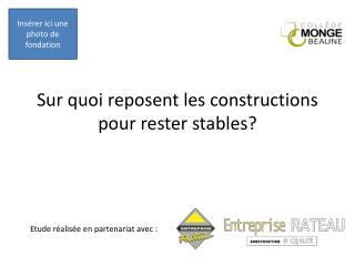 Sur quoi reposent les constructions pour rester stables?